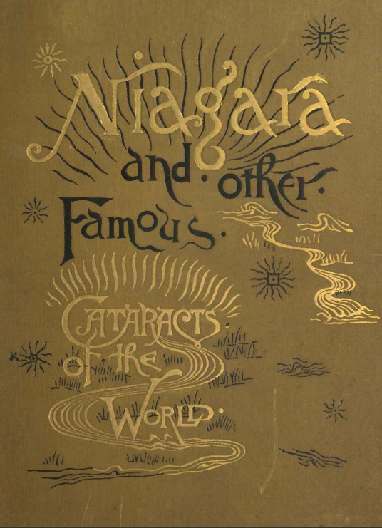 The Falls of Niagara  with supplementary chapters on the other famous cataracts of the world Holley  George W. (George Washington)  1810-1897  ebook 1883  English