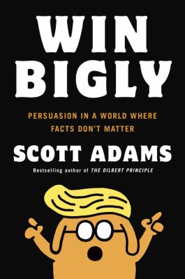 Win bigly  persuasion in a world where facts don't matter