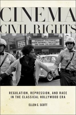 Cinema civil rights  regulation  repression  and race in the classical Hollywood era