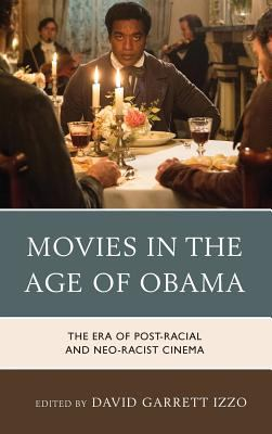 Movies in the age of Obama the era of post-racial and neo-racist cinema