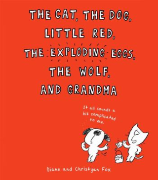 9.The cat  the dog  Little Red  the exploding eggs  the wolf  and Grandma. Fox  Diane.2014