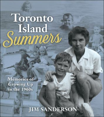 Toronto Island summers memories of growing up in the 1960s