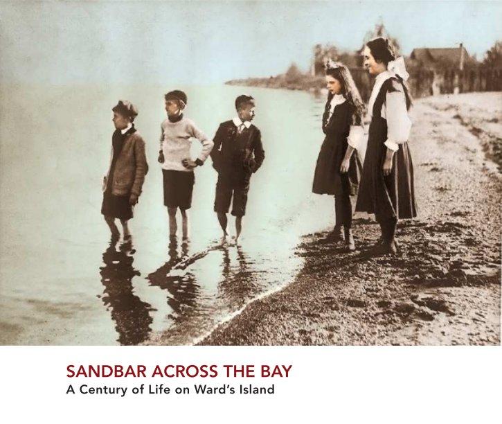 Sandbar Across the Bay A Century of Life on Ward's Island