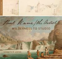 Paul Kane the Artist Wilderness to Studio