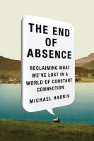 The end of absence reclaiming what we've lost in a world of constant connection