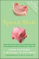 Spend shift how the post-crisis values revolution is changing the way we buy, sell, and live