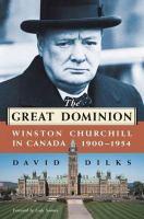 The Great Dominion Winston Churchill in Canada 1900-1954