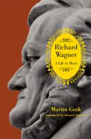 Richard Wagner A Life in Music