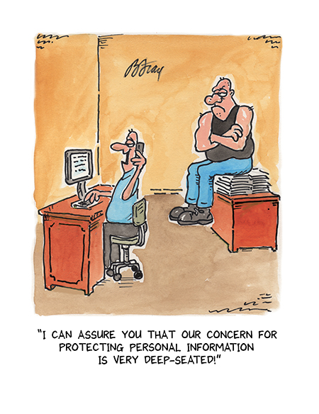 I can assure you that our concern for protecting personal information is very deep seated
