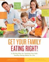 Get your family eating right! - a 30-day plan for teaching your kids healthy eating habits for life