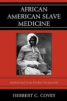 African American slave medicine - herbal and non-herbal treatments.