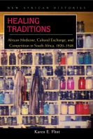 Healing traditions - African medicine, cultural exchange, and competition in South Africa, 1820-1948