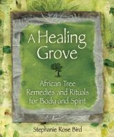 A healing grove - African tree remedies and rituals for the body and spirit