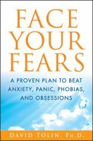 Face your fears - a proven plan to beat anxiety, panic, phobias, and obsessions