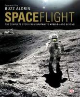 Spaceflight the complete story from Sputnik to Apollo and beyond