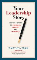 Your leadership story use your story to energize, inspire, and motivate