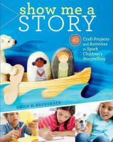Show me a story 40 craft projects and activities to spark children's storytelling