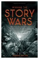 Winning the story wars why those who tell and live the best stories will rule the future