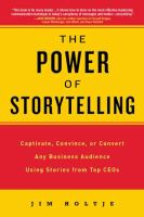 The power of storytelling captivate convince or convert any business audience using stories from top CEOs