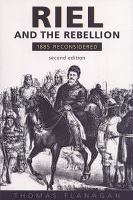 Riel and the Rebellion 1885 reconsidered 2nd ed