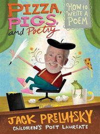 Pizza, pigs and poety  -- Jack Prelutsky
