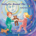 Sally go round the moon quiet songs and lullabies from the Parent-Child Mother Goose Program