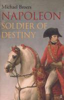 Napoleon Volume 1 Soldier of destiny 1769-1805