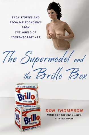 The supermodel and the Brillo box back stories and peculiar economics from the world of contemporary art