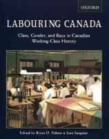 Labouring Canada class, gender, and race in Canadian working-class history