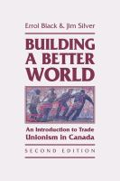 Building a better world an introduction to trade unionism in Canada 2nd edition