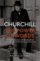 Churchill the power of words his remarkable life recounted through his writings and speeches