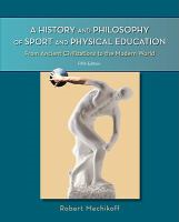 A history and philosophy of sport and physical education : from ancient civilizations to the modern world