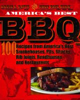America's best BBQ 100 recipes from America's best smokehouses pits shacks rib joints roadhouses and restaurants