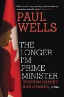 The longer I'm Prime Minister Stephen Harper and Canada, 2006-