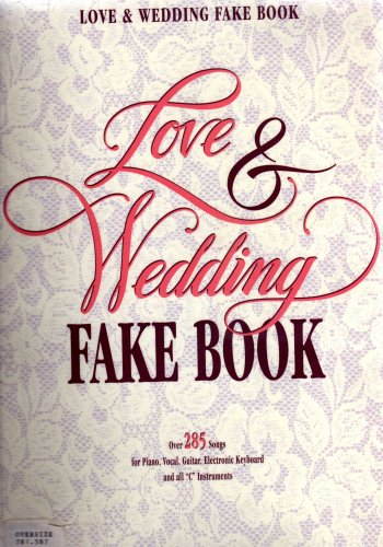 Love and wedding fake book over 285 songs for piano, vocal, guitar, electronic keyboard and all C instruments