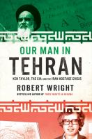 Our man in Tehran the true story behind the secret mission to save six Americans during the Iran Hostage Crisis and the foreign ambassador who worked with the CIA to bring them home