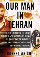 Our man in Tehran the true story behind the secret mission to save six Americans during the Iran Hostage Crisis and the foreign ambassador who worked with the CIA to bring them home Talking Book