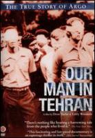 Our Man in Tehran the true story of Argo