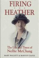 Firing the heather the life and times of Nellie McClung