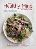 The healthy mind cookbook - big-flavor recipes to enhance brain function, mood, memory, and mental clarity