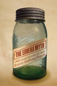 The eureka myth : creators, innovators, and everyday intellectual property