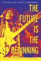 The future is the beginning the words and wisdom of Bob Marley