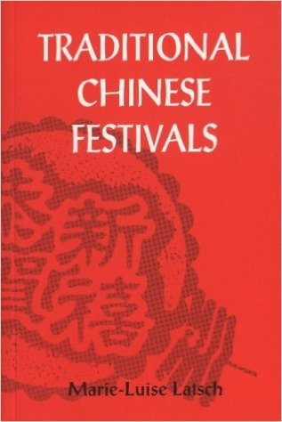 Traditional Chinese Festivals by Marie-Luise Latsch