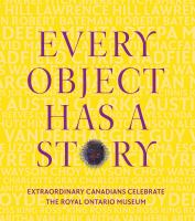 Every object has a story extraordinary Canadians celebrate the Royal Ontario Museum