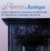 Rococo to rustique early French-Canadian furniture in the Royal Ontario Museum