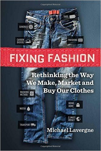 Fixing fashion  rethinking the way we make, market and buy our clothes by Michael Lavergne