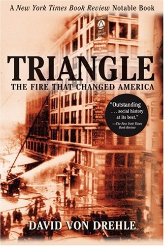 Triangle The Fire That Changed America by David von Drehle