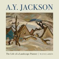 A. Y. Jackson - the life of a landscape painter