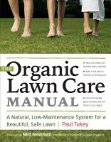 The organic lawn care manual - a natural, low-maintenance system for a beautiful, safe lawn