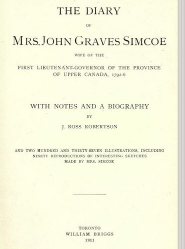 The diary of Mrs. John Graves Simcoe, wife of the first Lieutenant-Governor of the province of Upper Canada 1792-6